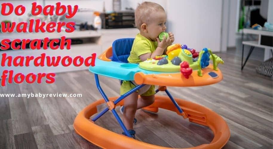 Do baby walkers scratch hardwood floors